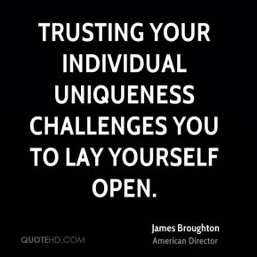 James Broughton - Trusting your individual uniqueness challenges you to lay yourself open.