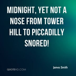 Midnight, yet not a nose From Tower Hill to Piccadilly snored!