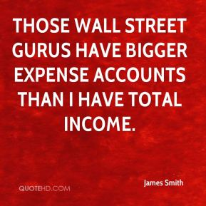 Those Wall Street gurus have bigger expense accounts than I have total income.