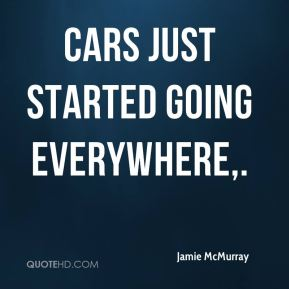 Cars just started going everywhere.