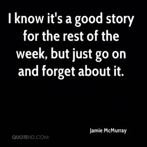 Jamie McMurray - I know it's a good story for the rest of the week, but just go on and forget about it.