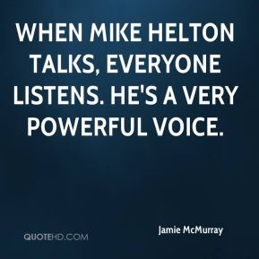 When Mike Helton talks, everyone listens. He's a very powerful voice.
