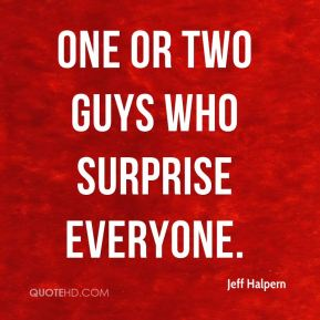 Jeff Halpern  - one or two guys who surprise everyone.
