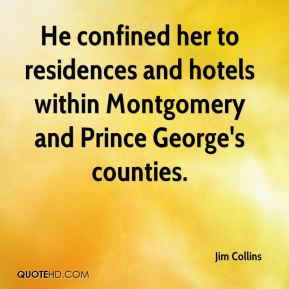 He confined her to residences and hotels within Montgomery and Prince George's counties.