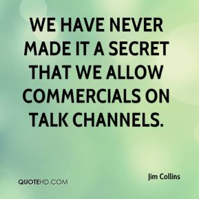 We have never made it a secret that we allow commercials on talk channels.