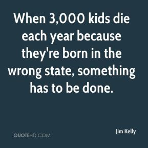 When 3,000 kids die each year because they're born in the wrong state, something has to be done.