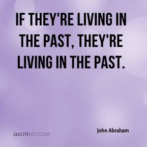 If they're living in the past, they're living in the past.