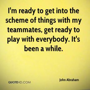 I'm ready to get into the scheme of things with my teammates, get ready to play with everybody. It's been a while.