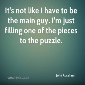 It's not like I have to be the main guy. I'm just filling one of the pieces to the puzzle.
