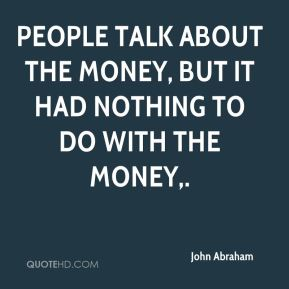 People talk about the money, but it had nothing to do with the money.
