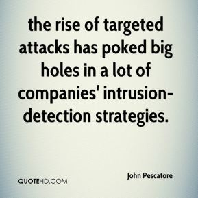 John Pescatore  - the rise of targeted attacks has poked big holes in a lot of companies' intrusion-detection strategies.