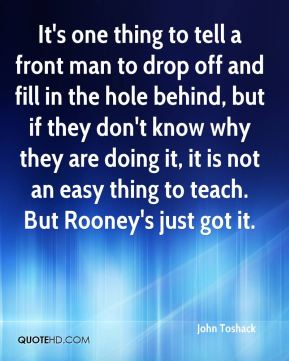 It's one thing to tell a front man to drop off and fill in the hole behind, but if they don't know why they are doing it, it is not an easy thing to teach. But Rooney's just got it.
