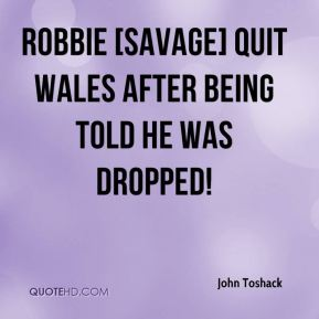 Robbie [Savage] quit Wales after being told he was dropped!