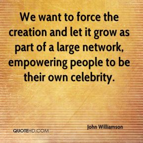 We want to force the creation and let it grow as part of a large network, empowering people to be their own celebrity.