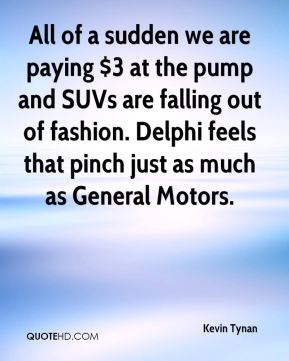 All of a sudden we are paying $3 at the pump and SUVs are falling out of fashion. Delphi feels that pinch just as much as General Motors.