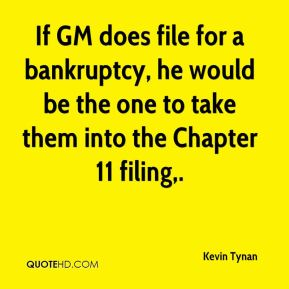 If GM does file for a bankruptcy, he would be the one to take them into the Chapter 11 filing.