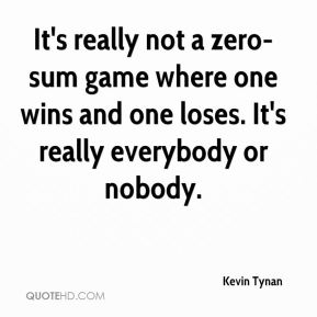 It's really not a zero-sum game where one wins and one loses. It's really everybody or nobody.