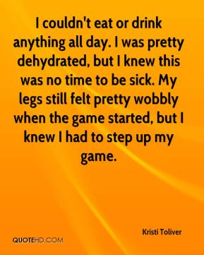 I couldn't eat or drink anything all day. I was pretty dehydrated, but I knew this was no time to be sick. My legs still felt pretty wobbly when the game started, but I knew I had to step up my game.