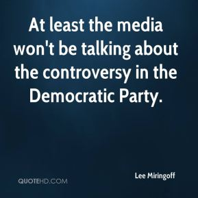 Lee Miringoff  - At least the media won't be talking about the controversy in the Democratic Party.