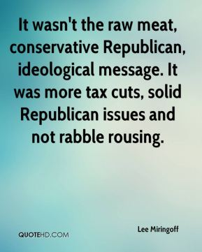 Lee Miringoff  - It wasn't the raw meat, conservative Republican, ideological message. It was more tax cuts, solid Republican issues and not rabble rousing.