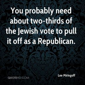Lee Miringoff  - You probably need about two-thirds of the Jewish vote to pull it off as a Republican.