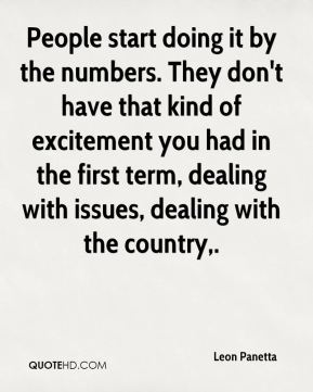 Leon Panetta  - People start doing it by the numbers. They don't have that kind of excitement you had in the first term, dealing with issues, dealing with the country.