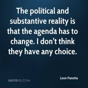 The political and substantive reality is that the agenda has to change. I don't think they have any choice.