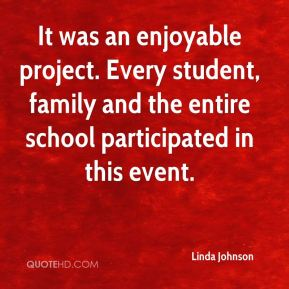 Linda Johnson  - It was an enjoyable project. Every student, family and the entire school participated in this event.
