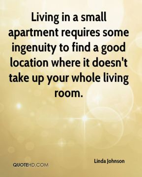 Linda Johnson  - Living in a small apartment requires some ingenuity to find a good location where it doesn't take up your whole living room.