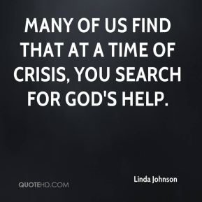 Many of us find that at a time of crisis, you search for God's help.
