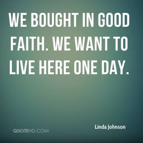We bought in good faith. We want to live here one day.