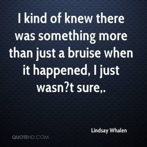 Lindsay Whalen  - I kind of knew there was something more than just a bruise when it happened, I just wasn?t sure.