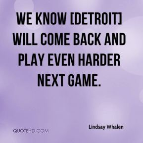 We know [Detroit] will come back and play even harder next game.