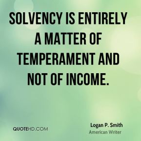 Solvency is entirely a matter of temperament and not of income.