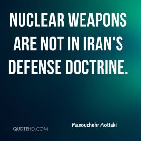 Manouchehr Mottaki  - Nuclear weapons are not in Iran's defense doctrine.