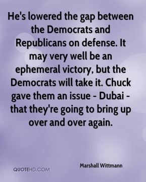 Marshall Wittmann  - He's lowered the gap between the Democrats and Republicans on defense. It may very well be an ephemeral victory, but the Democrats will take it. Chuck gave them an issue - Dubai - that they're going to bring up over and over again.