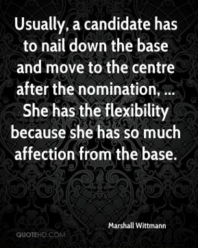 Usually, a candidate has to nail down the base and move to the centre after the nomination, ... She has the flexibility because she has so much affection from the base.