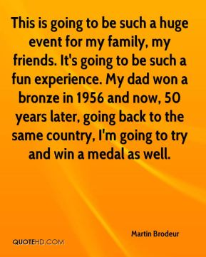 This is going to be such a huge event for my family, my friends. It's going to be such a fun experience. My dad won a bronze in 1956 and now, 50 years later, going back to the same country, I'm going to try and win a medal as well.