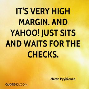 Martin Pyykkonen  - It's very high margin. And Yahoo! just sits and waits for the checks.