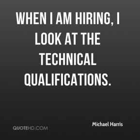 When I am hiring, I look at the technical qualifications.