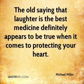 Michael Miller  - The old saying that laughter is the best medicine definitely appears to be true when it comes to protecting your heart.