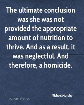 The ultimate conclusion was she was not provided the appropriate amount of nutrition to thrive. And as a result, it was neglectful. And therefore, a homicide.