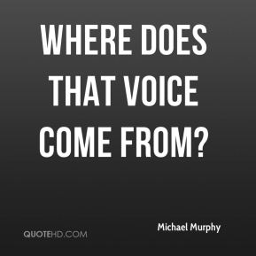 Where does that voice come from?