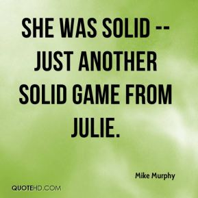 She was solid -- just another solid game from Julie.