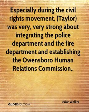 Mike Walker  - Especially during the civil rights movement, (Taylor) was very, very strong about integrating the police department and the fire department and establishing the Owensboro Human Relations Commission.