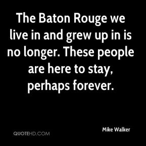 The Baton Rouge we live in and grew up in is no longer. These people are here to stay, perhaps forever.