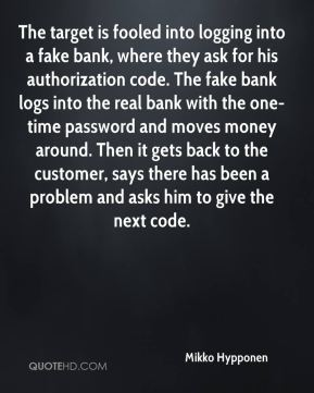 Mikko Hypponen  - The target is fooled into logging into a fake bank, where they ask for his authorization code. The fake bank logs into the real bank with the one-time password and moves money around. Then it gets back to the customer, says there has been a problem and asks him to give the next code.