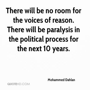 Mohammed Dahlan  - There will be no room for the voices of reason. There will be paralysis in the political process for the next 10 years.