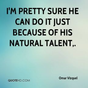 Omar Vizquel  - I'm pretty sure he can do it just because of his natural talent.