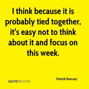 I think because it is probably tied together, it's easy not to think about it and focus on this week.